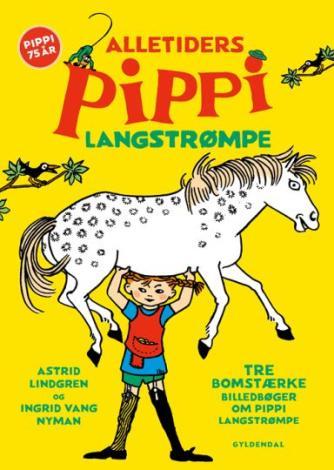 Astrid Lindgren, Ingrid Vang Nyman: Alletiders Pippi Langstrømpe : tre bomstærke billedbøger om Pippi Langstrømpe
