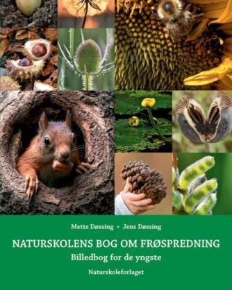 Jens Døssing (f. 1963-04-25), Mette Døssing: Naturskolens bog om frøspredning : billedbog for de yngste