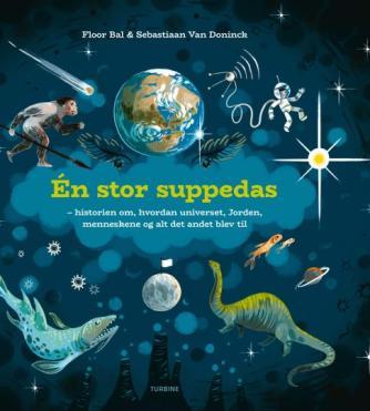 Floor Bal, Sebastiaan Van Doninck: Én stor suppedas : historien om, hvordan universet, Jorden, menneskene og alt det andet blev til