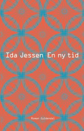 Ida Jessen (f. 1964): En ny tid : roman