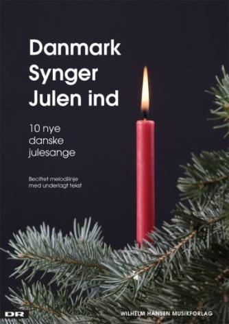 : Danmark synger julen ind : 10 nye danske julesange : becifret melodilinje med underlagt tekst