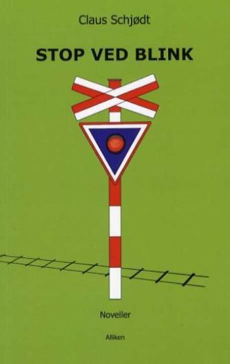 Claus Schjødt (f. 1965): Stop ved blink : noveller