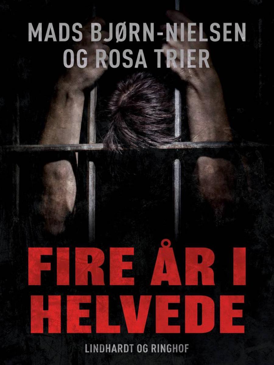 """Forside til bogen """"Fire år i helvede"""" af Mads Bjørn-Nielsen og Rosa Trier"""