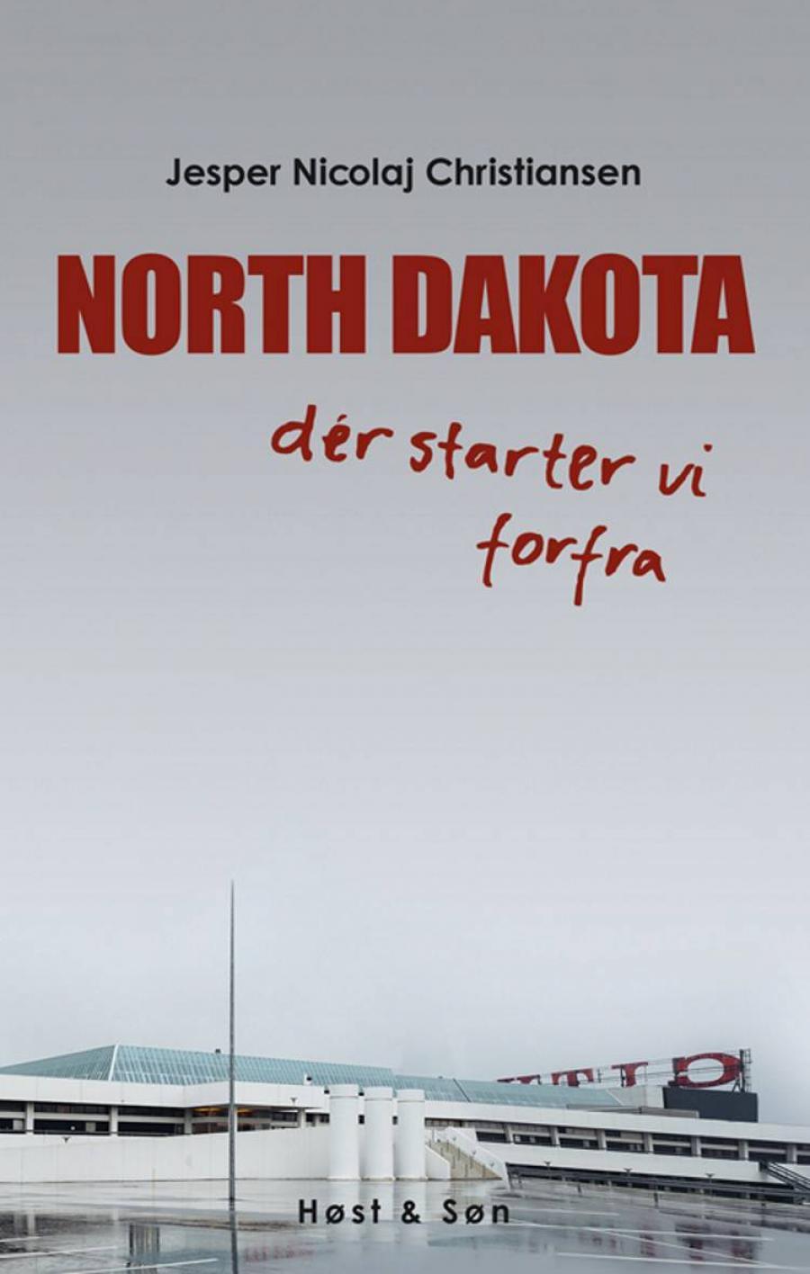 Forside på North Dakota : dér starter vi forfra af Jesper Nicolaj Christiansen